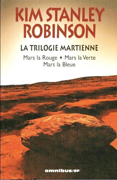 La trilogie martienne Mars la rouge, Mars la verte, Mars la bleue fut écrite par Kim-Stanley Robinson en 1992, 1993 et 1996 -Editeur : Omnibus © DR